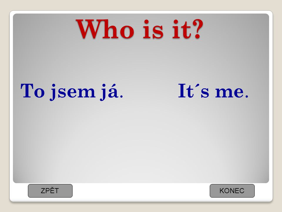 SHRNUTÍ what who What is ….Who is …. this that it this is that is it is = it´s co kdo Co je ….