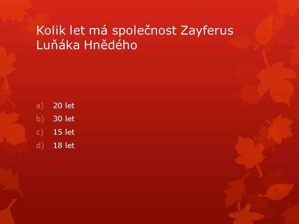 Kolik let má společnost Zayferus Luňáka Hnědého a)20 let b)30 let c)15 let d)18 let