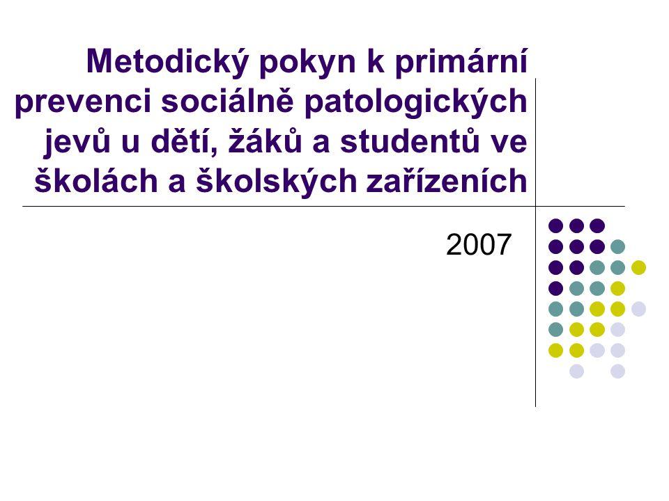 Metodický pokyn k primární prevenci sociálně patologických jevů u dětí, žáků a studentů ve školách a školských zařízeních 2007
