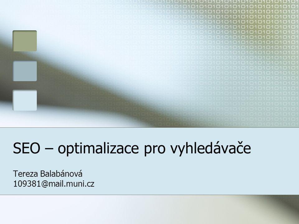 SEO – optimalizace pro vyhledávače Tereza Balabánová 109381@mail.muni.cz