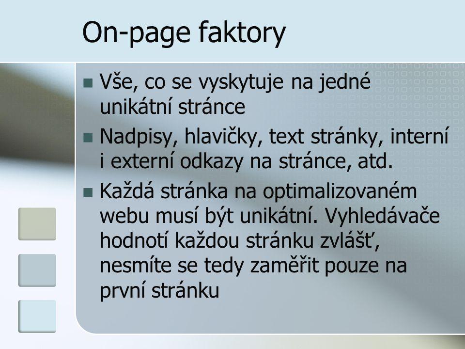 On-page faktory Vše, co se vyskytuje na jedné unikátní stránce Nadpisy, hlavičky, text stránky, interní i externí odkazy na stránce, atd.