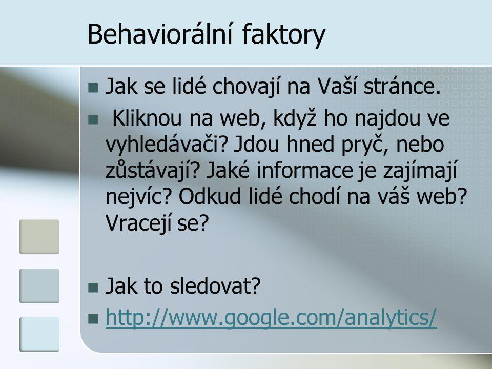 Behaviorální faktory Jak se lidé chovají na Vaší stránce.