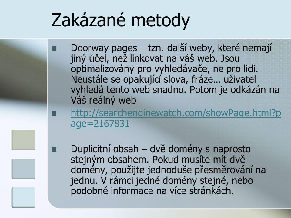 Zakázané metody Doorway pages – tzn. další weby, které nemají jiný účel, než linkovat na váš web.
