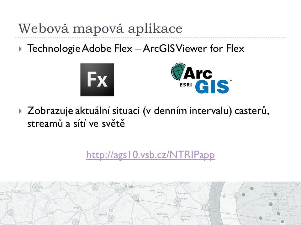Webová mapová aplikace  Technologie Adobe Flex – ArcGIS Viewer for Flex  Zobrazuje aktuální situaci (v denním intervalu) casterů, streamů a sítí ve