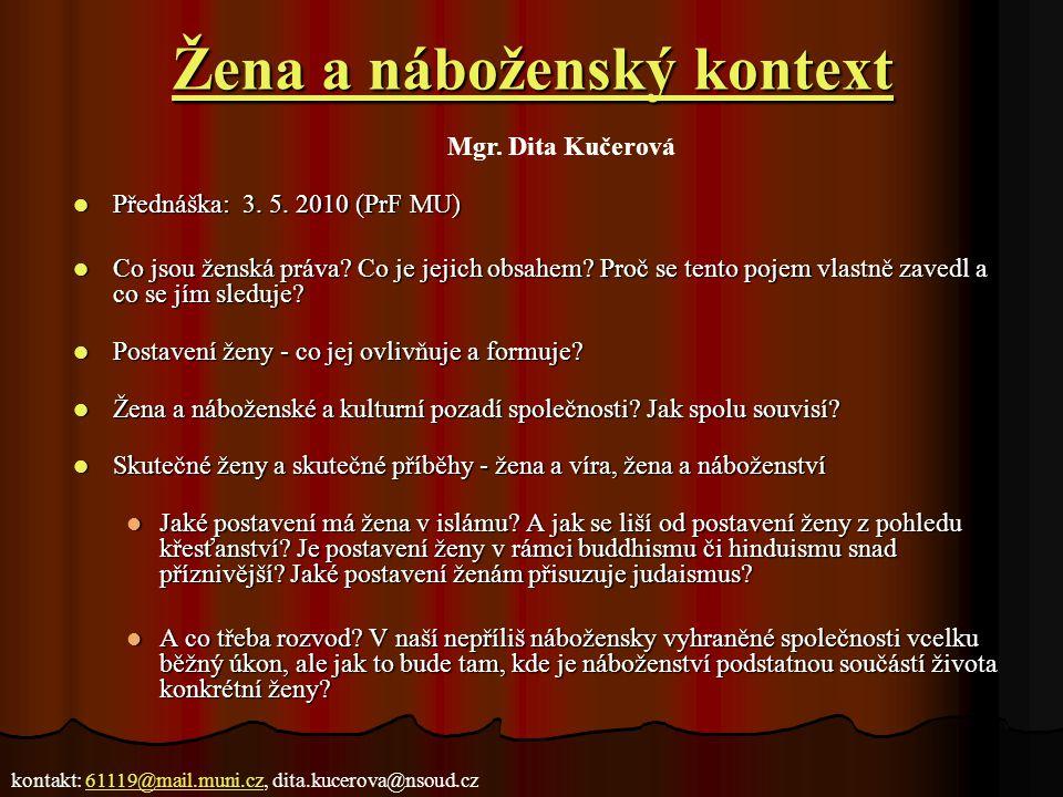 Žena a náboženský kontext Žena a náboženský kontext Přednáška: 3. 5. 2010 (PrF MU) Přednáška: 3. 5. 2010 (PrF MU) Co jsou ženská práva? Co je jejich o