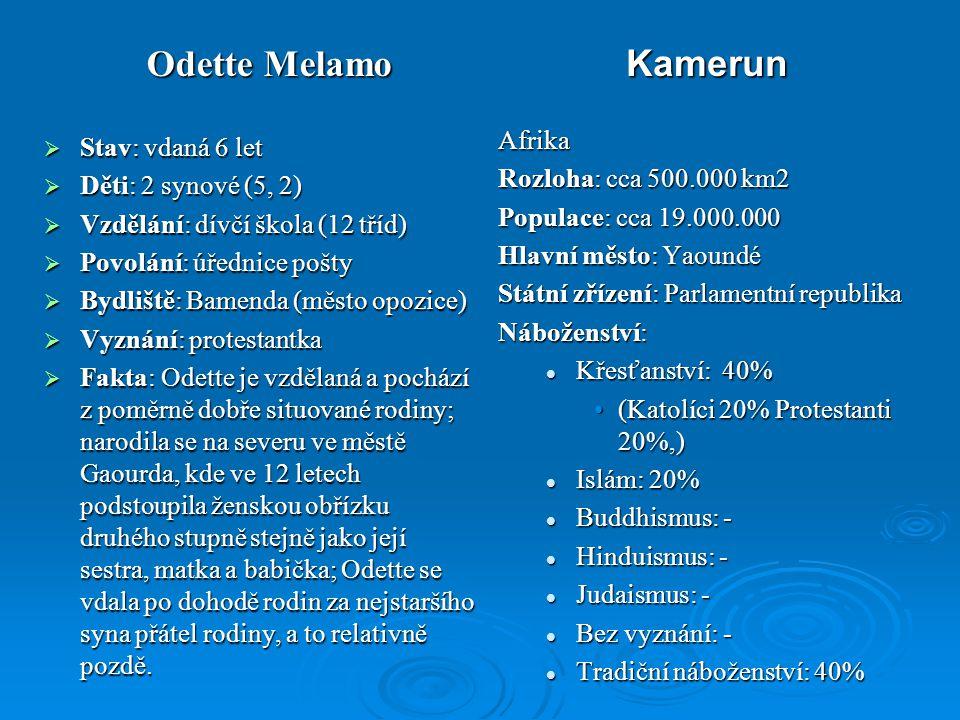 Odette Melamo Kamerun  Stav: vdaná 6 let  Děti: 2 synové (5, 2)  Vzdělání: dívčí škola (12 tříd)  Povolání: úřednice pošty  Bydliště: Bamenda (mě