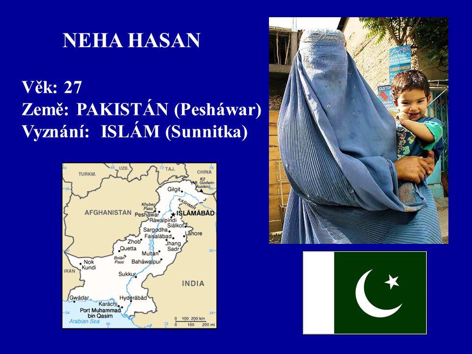 NEHA HASAN Věk: 27 Země: PAKISTÁN (Pesháwar) Vyznání: ISLÁM (Sunnitka)