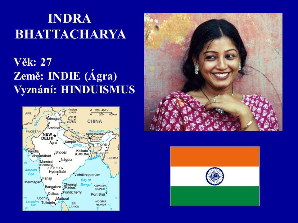 INDRA BHATTACHARYA Věk: 27 Země: INDIE (Ágra) Vyznání: HINDUISMUS