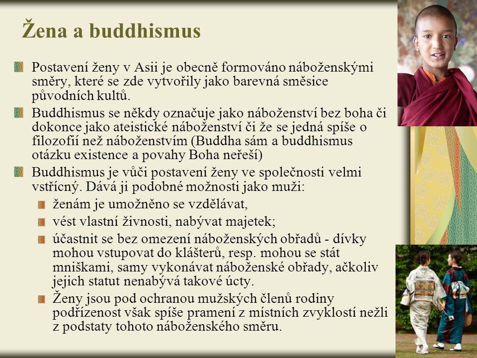 Žena a buddhismus Postavení ženy v Asii je obecně formováno náboženskými směry, které se zde vytvořily jako barevná směsice původních kultů. Buddhismu