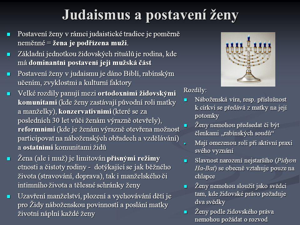Judaismus a postavení ženy Postavení ženy v rámci judaistické tradice je poměrně neměnné = žena je podřízena muži. Postavení ženy v rámci judaistické
