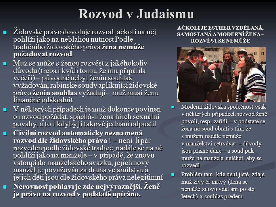 Rozvod v Judaismu Moderní židovská společnost však v některých případech rozvod ženě povolí, resp. zařídí – v podstatě se žena na soud obrátí s tím, ž