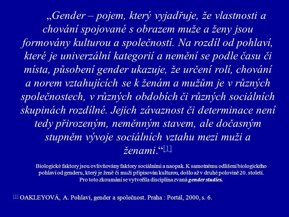 """""""Gender – pojem, který vyjadřuje, že vlastnosti a chování spojované s obrazem muže a ženy jsou formovány kulturou a společností. Na rozdíl od pohlaví,"""