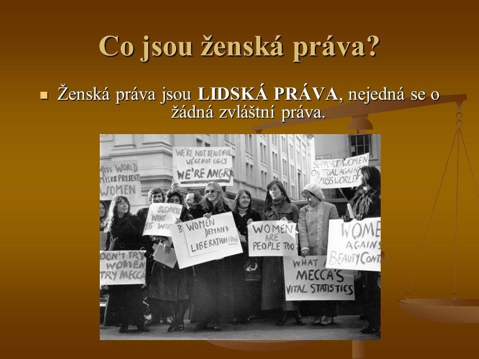 Co jsou ženská práva? Ženská práva jsou LIDSKÁ PRÁVA, nejedná se o žádná zvláštní práva. Ženská práva jsou LIDSKÁ PRÁVA, nejedná se o žádná zvláštní p