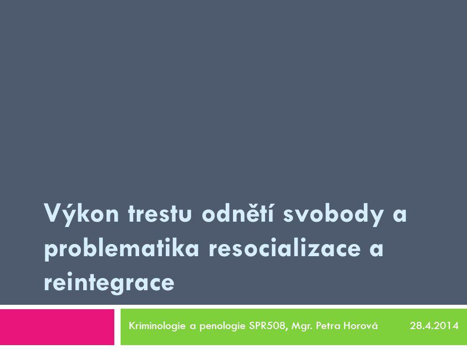 Výkon trestu odnětí svobody a problematika resocializace a reintegrace Kriminologie a penologie SPR508, Mgr.