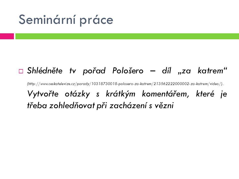 """Seminární práce  Shlédněte tv pořad Pološero – díl """"za katrem (http://www.ceskatelevize.cz/porady/10318730018-polosero-za-katrem/213562222000002-za-katrem/video/)."""