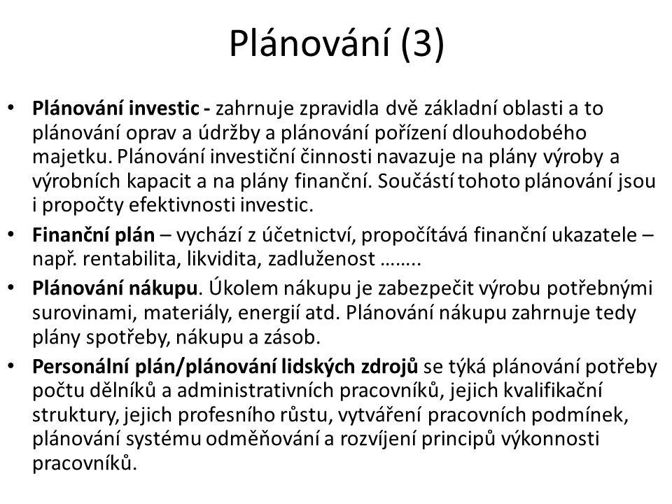 Plánování (3) Plánování investic - zahrnuje zpravidla dvě základní oblasti a to plánování oprav a údržby a plánování pořízení dlouhodobého majetku. Pl