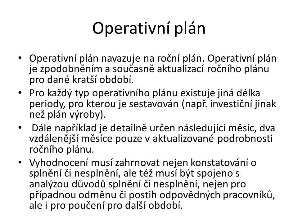 Operativní plán Operativní plán navazuje na roční plán. Operativní plán je zpodobněním a současně aktualizací ročního plánu pro dané kratší období. Pr