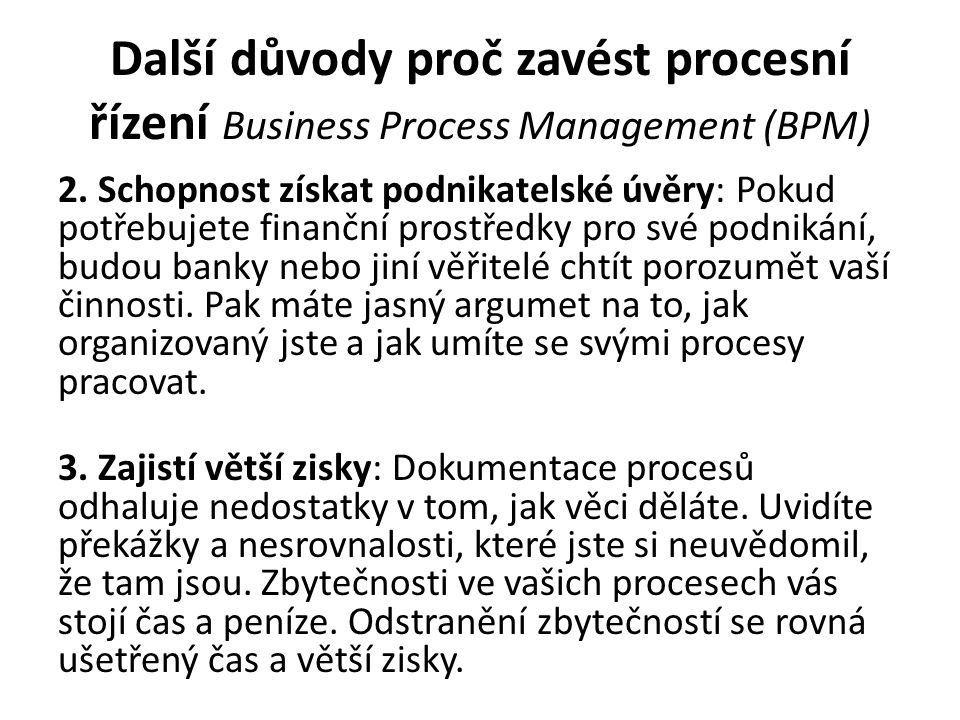 Další důvody proč zavést procesní řízení Business Process Management (BPM) 2. Schopnost získat podnikatelské úvěry: Pokud potřebujete finanční prostře