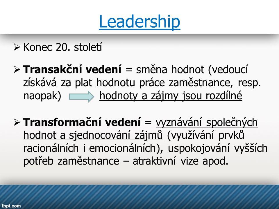 Leadership  Konec 20. století  Transakční vedení = směna hodnot (vedoucí získává za plat hodnotu práce zaměstnance, resp. naopak) hodnoty a zájmy js