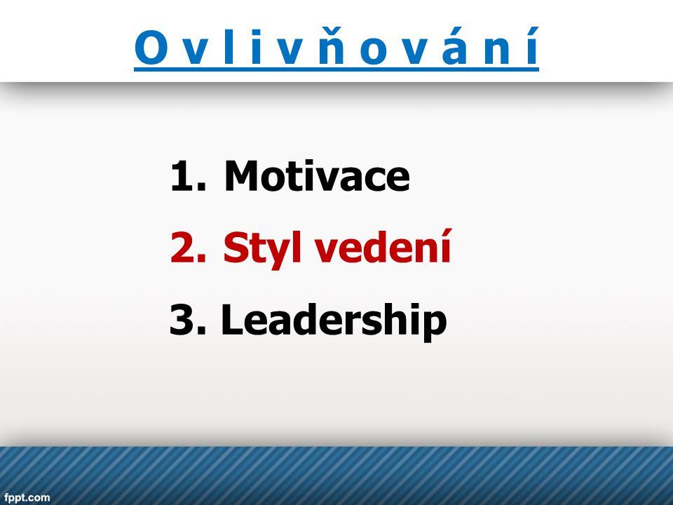 Vedení versus řízení  Vedení je ovlivňování a usměrňování pracovníků správným směrem  Řízení je formalizovaný postup, dělba práce a pravomocí v zájmu efektivity * Řídit = dělat věci správně * Vést = dělat správné věci