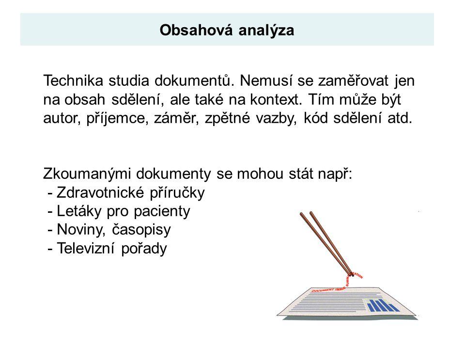 Obsahová analýza Technika studia dokumentů. Nemusí se zaměřovat jen na obsah sdělení, ale také na kontext. Tím může být autor, příjemce, záměr, zpětné