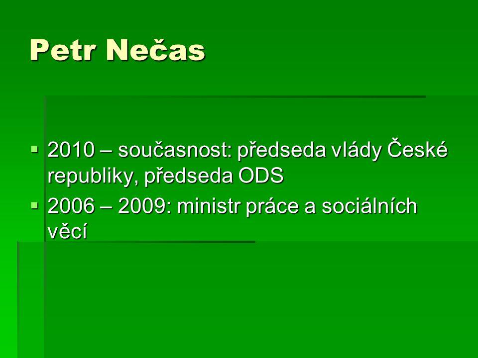 Petr Nečas  2010 – současnost: předseda vlády České republiky, předseda ODS  2006 – 2009: ministr práce a sociálních věcí