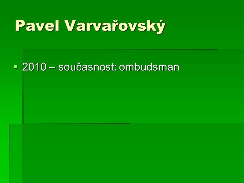 Pavel Varvařovský  2010 – současnost: ombudsman