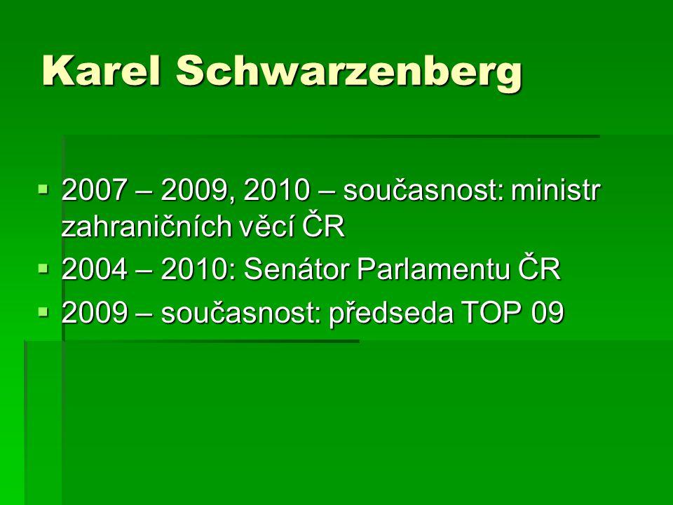 Karel Schwarzenberg  2007 – 2009, 2010 – současnost: ministr zahraničních věcí ČR  2004 – 2010: Senátor Parlamentu ČR  2009 – současnost: předseda TOP 09
