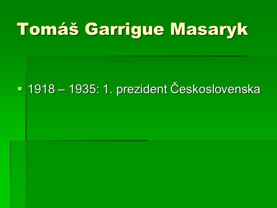 Tomáš Garrigue Masaryk  1918 – 1935: 1. prezident Československa