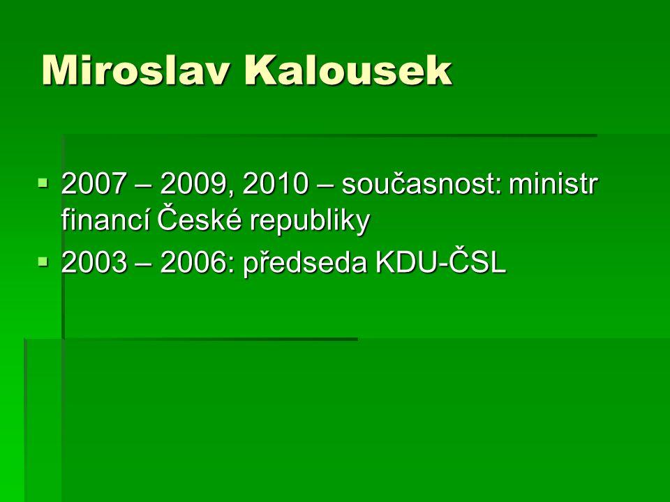 Miroslav Kalousek  2007 – 2009, 2010 – současnost: ministr financí České republiky  2003 – 2006: předseda KDU-ČSL
