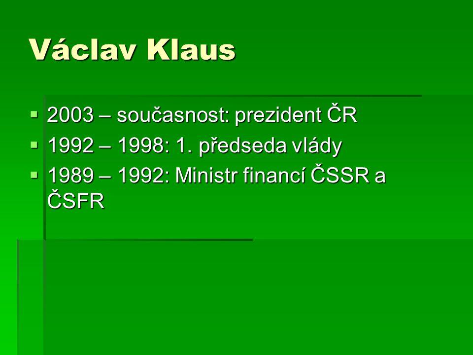 Václav Klaus  2003 – současnost: prezident ČR  1992 – 1998: 1.