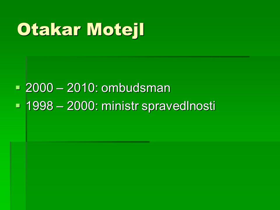Otakar Motejl  2000 – 2010: ombudsman  1998 – 2000: ministr spravedlnosti