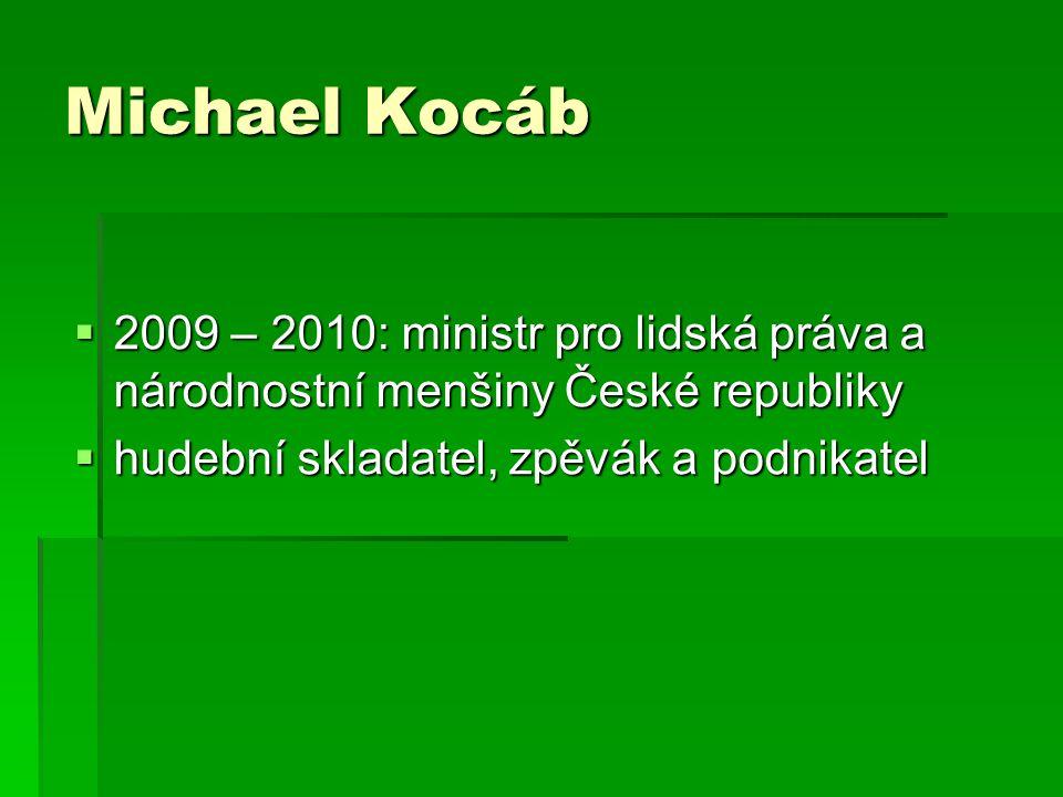 Michael Kocáb  2009 – 2010: ministr pro lidská práva a národnostní menšiny České republiky  hudební skladatel, zpěvák a podnikatel