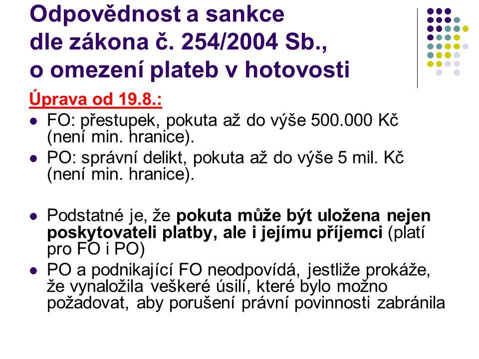 Odpovědnost a sankce dle zákona č. 254/2004 Sb., o omezení plateb v hotovosti Úprava od 19.8.: FO: přestupek, pokuta až do výše 500.000 Kč (není min.