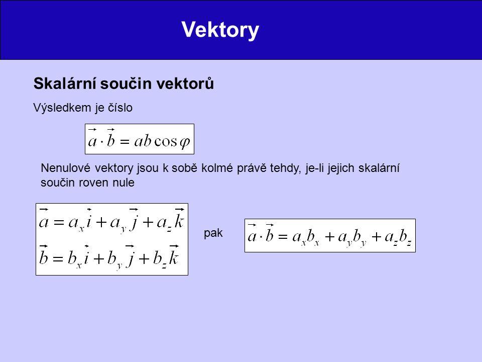 Vektory Skalární součin vektorů Výsledkem je číslo Nenulové vektory jsou k sobě kolmé právě tehdy, je-li jejich skalární součin roven nule pak