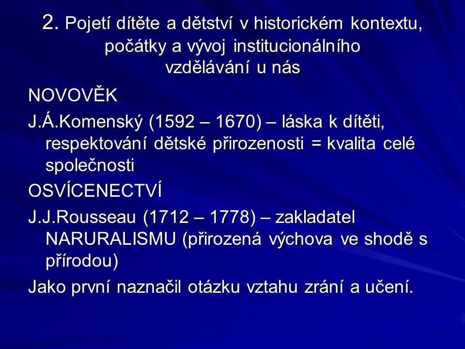 2. Pojetí dítěte a dětství v historickém kontextu, počátky a vývoj institucionálního vzdělávání u nás NOVOVĚK J.Á.Komenský (1592 – 1670) – láska k dít