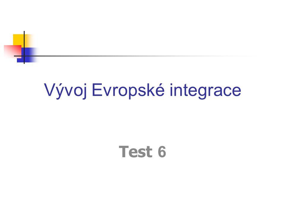 Vývoj Evropské integrace Test 6