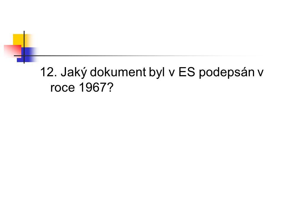 12. Jaký dokument byl v ES podepsán v roce 1967?
