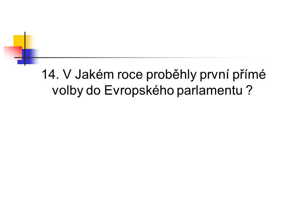 14. V Jakém roce proběhly první přímé volby do Evropského parlamentu ?