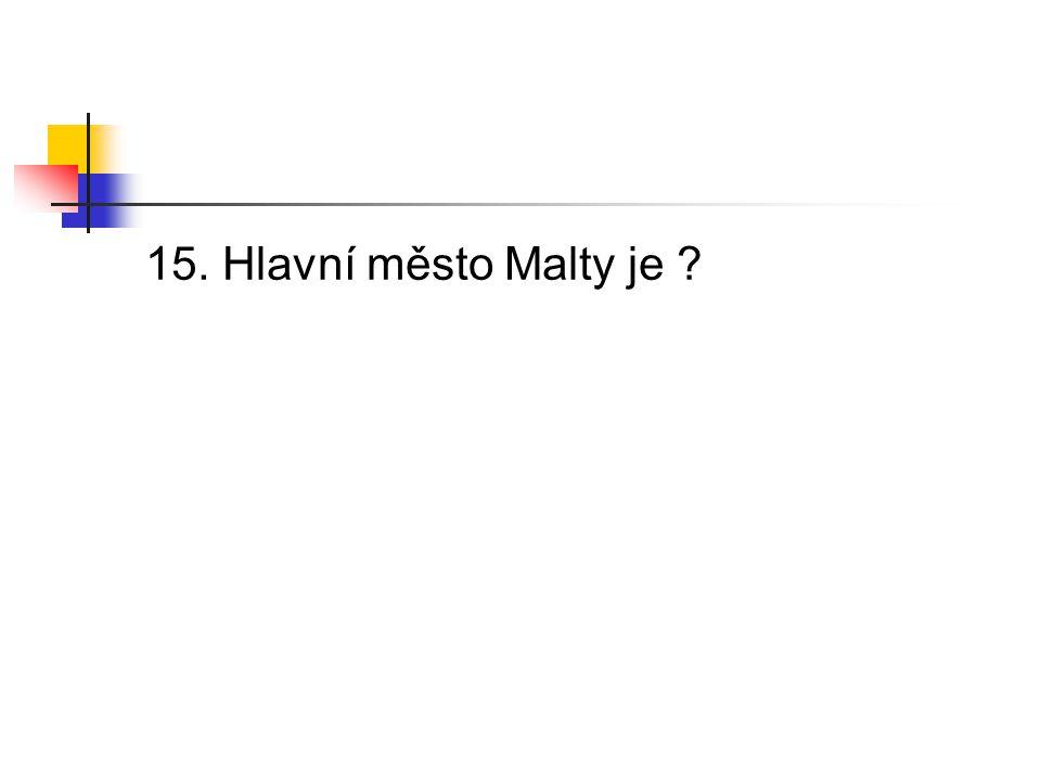 15. Hlavní město Malty je ?