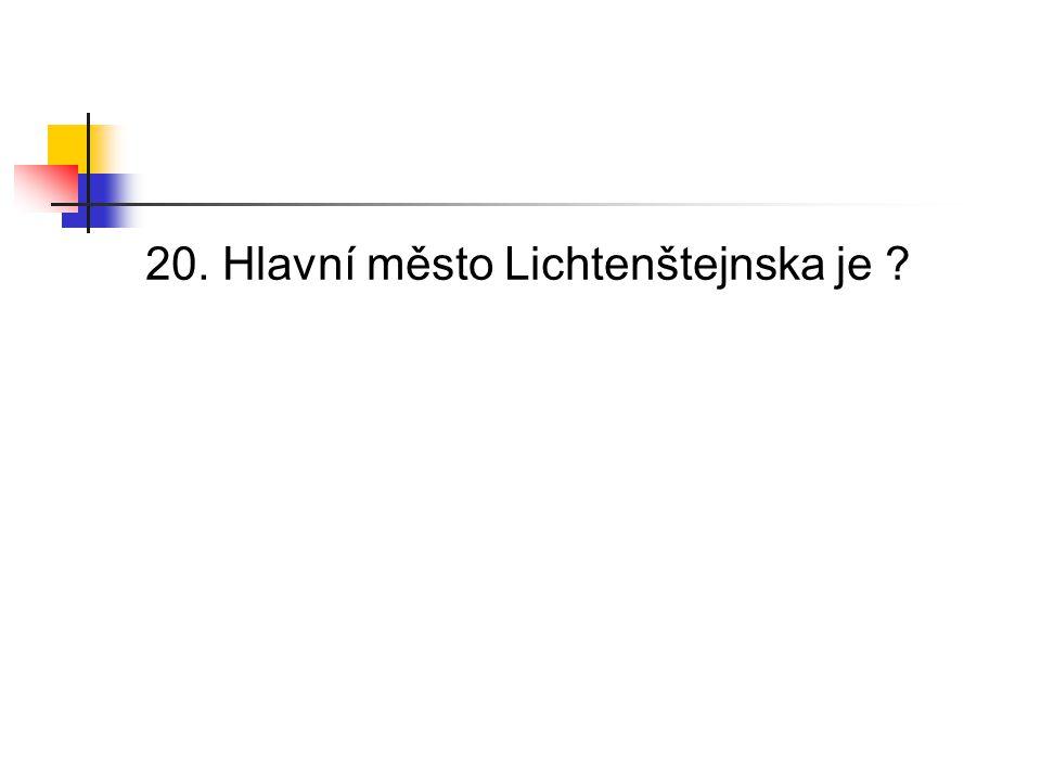 20. Hlavní město Lichtenštejnska je ?