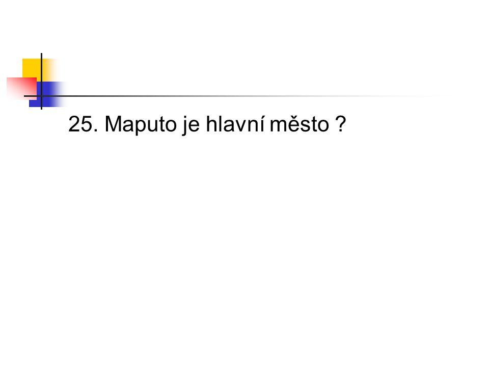 25. Maputo je hlavní město ?