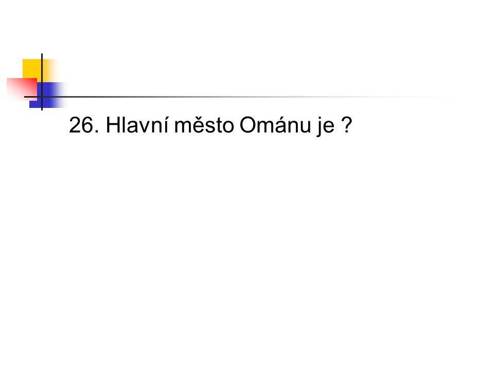 26. Hlavní město Ománu je ?