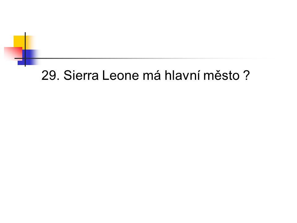 29. Sierra Leone má hlavní město ?