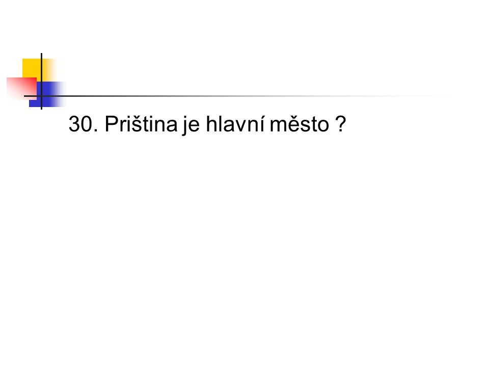 30. Priština je hlavní město ?