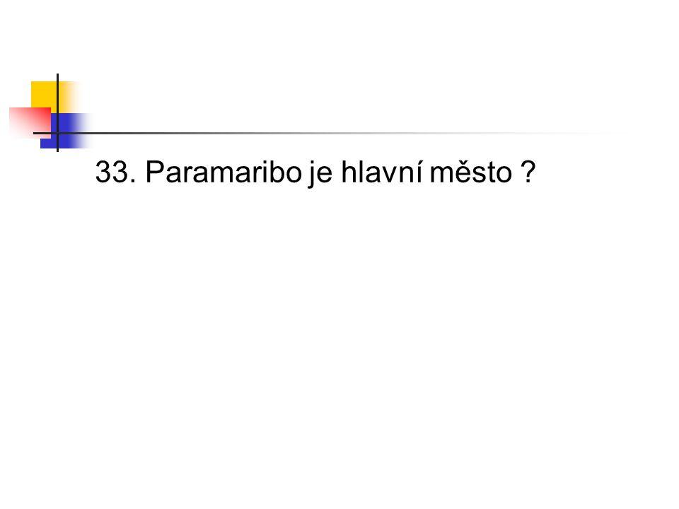33. Paramaribo je hlavní město ?