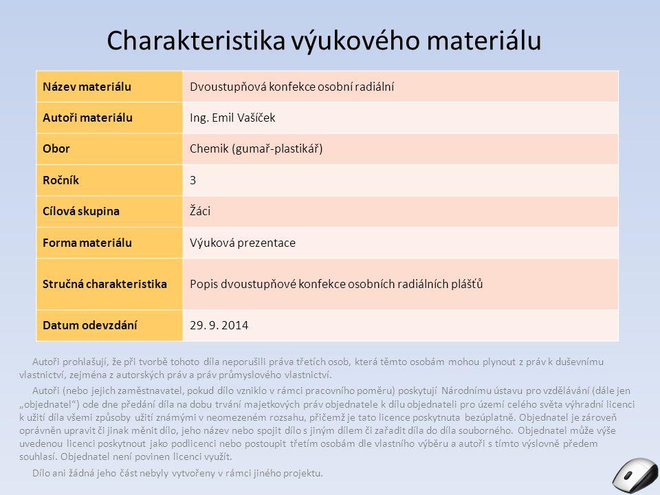 Charakteristika výukového materiálu Název materiáluDvoustupňová konfekce osobní radiální Autoři materiáluIng. Emil Vašíček OborChemik (gumař-plastikář