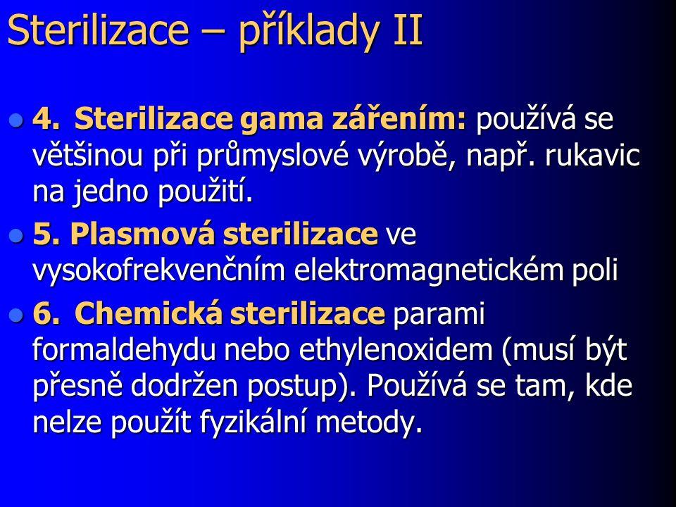 Sterilizace – příklady II 4.Sterilizace gama zářením: používá se většinou při průmyslové výrobě, např. rukavic na jedno použití. 4.Sterilizace gama zá