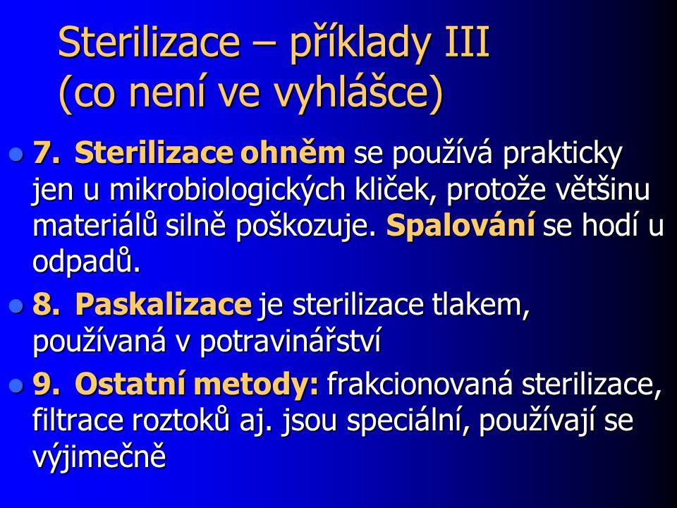 Sterilizace – příklady III (co není ve vyhlášce) 7.Sterilizace ohněm se používá prakticky jen u mikrobiologických kliček, protože většinu materiálů si