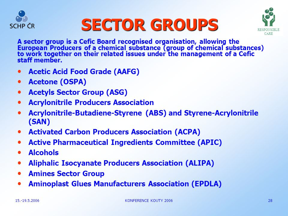 SECTOR GROUPS A sector group is a Cefic Board recognised organisation, allowing the European Producers of a chemical substance (group of chemical subs